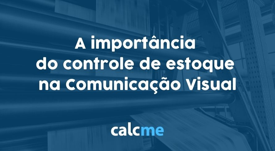 A importância do controle de estoque na Comunicação Visual