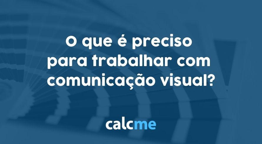O que é preciso para trabalhar com comunicação visual?